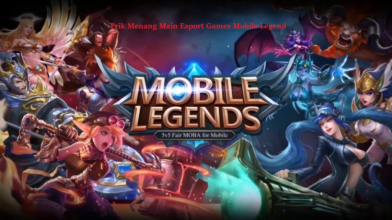 Trik Menang Main Esport Games Mobile Legend